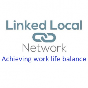 Linked Local Network - Become a Community Voice - Achieving Work-Life Balance