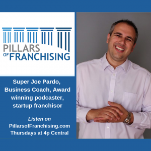 Startup franchisor, Discussing the franchising process with Super Joe Pardo – Pillars of Franchising