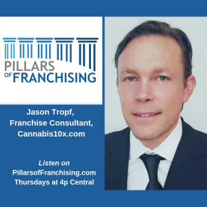 Pillars of Franchising - Jason Tropf - Cannabis10x.com