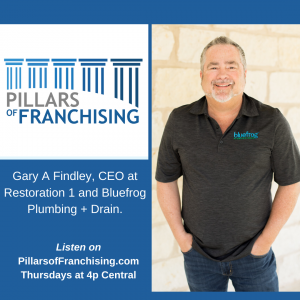 Pillars of Franchisng - Gary A Findley - Restoration 1 and Bluefrog Plumbing + Drain