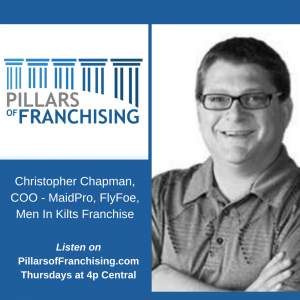 Pillars of Franchising - Christopher Chapman COO - MaidPro, FlyFoe, Men In Kilts Franchise